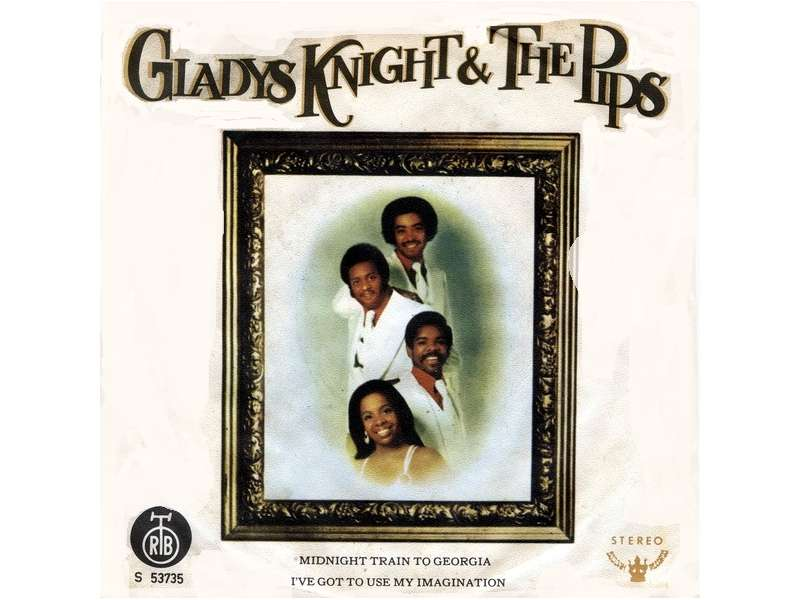 Gladys Knight And The Pips - Midnight Train To Georgia / I`ve Got To Use My Imagination