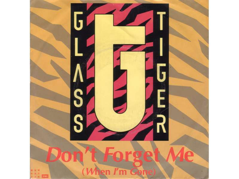 Glass Tiger - Don`t Forget Me (When I`m Gone)
