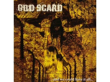 God Scard - ...And We Could Have It All...