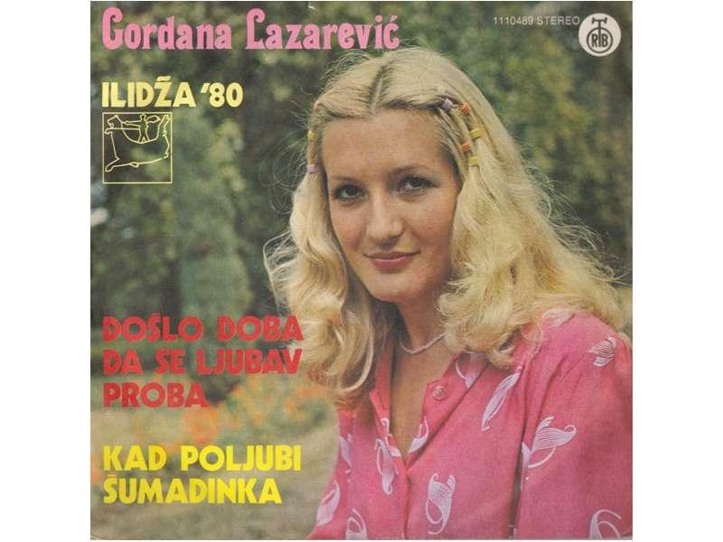 Gordana Lazarević - Došlo Doba Da Se Ljubav Proba / Kad Poljubi Šumadinka