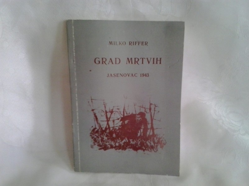 Grad mrtvih Jasenovac 1943 Milko Riffer