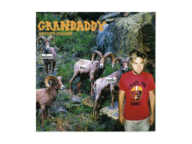 Grandaddy - Artist`s Choice: Below The Radio