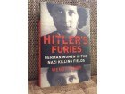 HITLER`S FURIES German Women in the Nazi killing fields