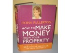 HOW TO MAKE MONEY FROM YOUR PROPERTY Fiona Fullerton