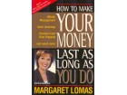 HOW TO MAKE YOUR MONEY LAST AS LONG AS YOU DO  M. Lomas