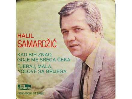 Halil Samardžić - Kad Bih Znao Gdje Me Sreća Čeka / Tjeraj, Mala, Volove Sa Brijega