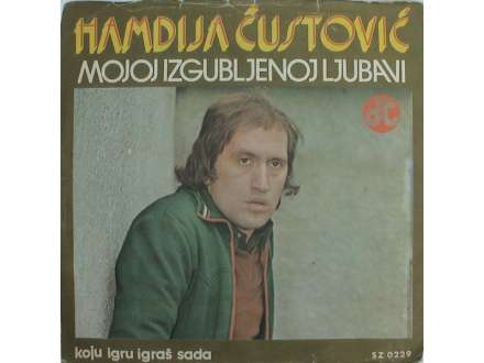 Hamdija Čustović - Mojoj Izgubljenoj Ljubavi / Koju Igru Igraš Sada