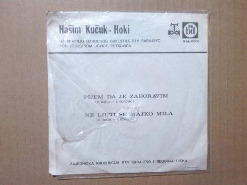 Hašim Kučuk Hoki - Pijem Da Je Zaboravim / Ne Ljuti Se Majko Mila