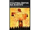 Helena Zdravković - Politika žrtve na Kosovu