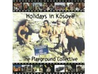 Holidays In Kosov@ - The Playground Collective 2CD