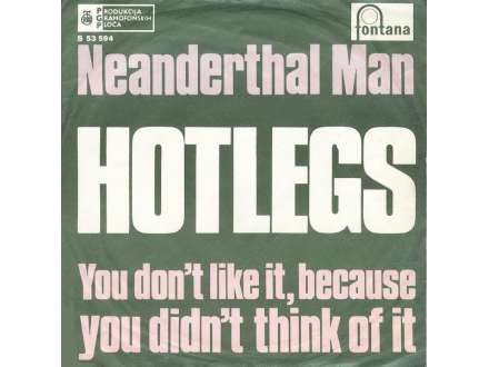 Hotlegs - Neanderthal Man / You Didn`t Like It, Because You Don`t Think Of It