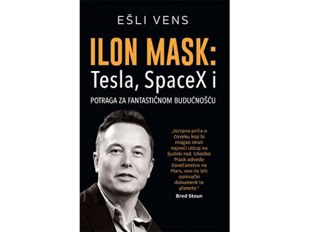 ILON MASK: TESLA, SPACEX I POTRAGA ZA FANTASTIČNOM BUDUĆNOŠĆU - Ešli Vens