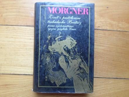 IRMTRAUD MORGNER-ŽIVOT I PUSTOLOVINE TRUBADURKE BEATRIZ