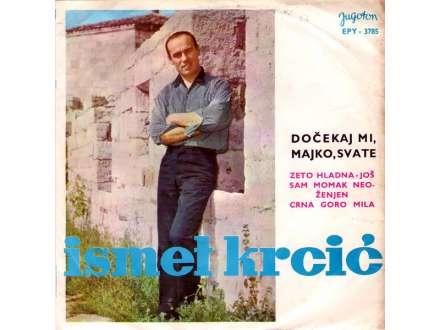Ismet Krcić - Dočekaj Mi, Majko, Svate