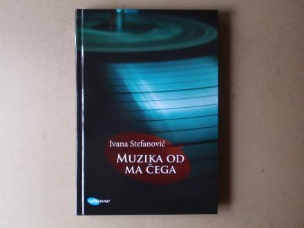 Ivana Stefanović - MUZIKA OD MA ČEGA