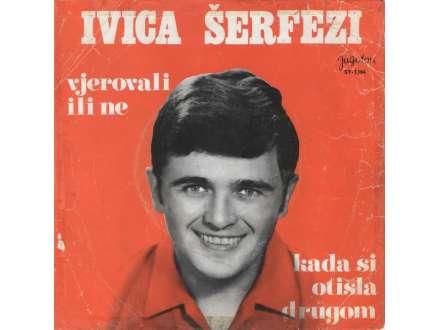 Ivica Šerfezi - Vjerovali Ili Ne / Kada Si Otišla Drugom