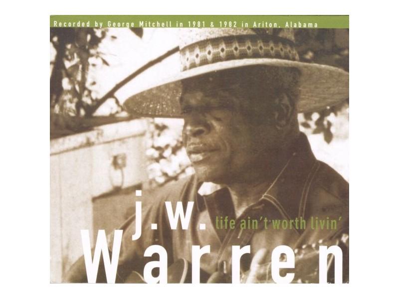 J.W. Warren - Life Ain`t Worth Livin`