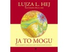 JA TO MOGU - kako da koristite afirmacije da biste promenili sopstveni život - Lujza Hej