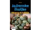 JADRANSKE ŠKOLJKE - OD MORA DO KUHINJE - Boris Bulić