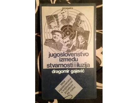 JUGOSLOVENSTVO IZMEĐU STVARNOSTI I ILUZIJA D.Gajević