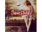 Jane Child - Here Not There