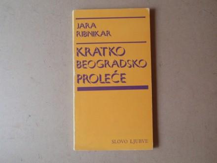 Jara Ribnikar - KRATKO BEOGRADSKO PROLEĆE