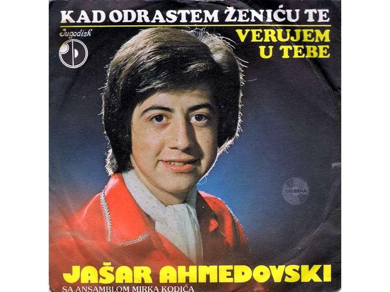 Jašar Ahmedovski, Orkestar Mirka Kodića - Kad Odrastem Ženiću Te / Verujem U Tebe