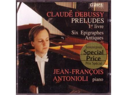 Jean-François Antonioli - Claude Debussy: Preludes 1er livre/Six Epigraphes