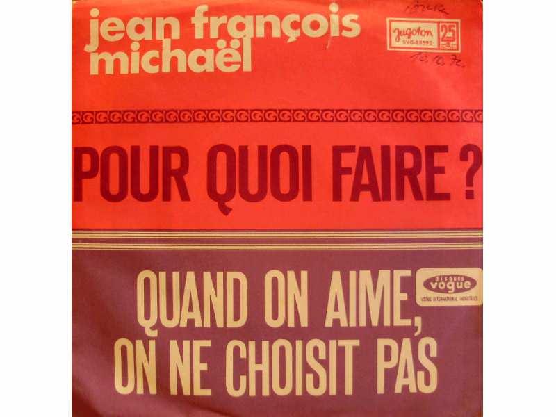 Jean-François Michael - Pour Quoi Faire? / Quand On Aime, On Ne Choisit Pas