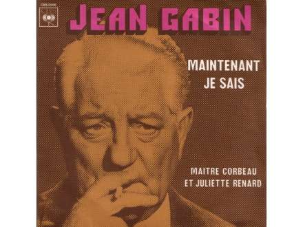 Jean Gabin - Maintenant Je Sais / Maitre Corbeau Et Juliette Renard