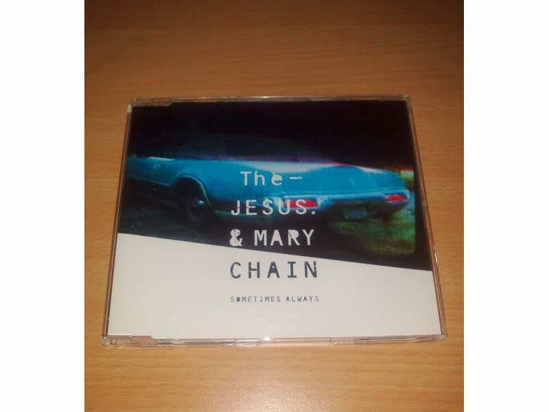 Jesus And Mary Chain, The - Sometimes Always