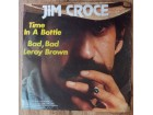 Jim Croce ‎– Time In A Bottle / Bad, Bad Leroy Brown