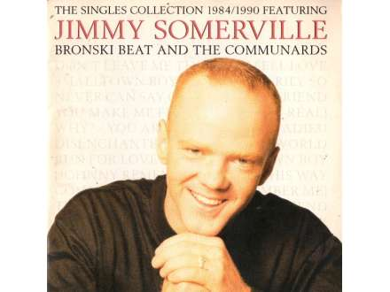 Jimmy Somerville, Bronski Beat, Communards, The - The Singles Collection 1984/1990 Featuring Jimmy Somerville, Bronski Beat And The Communards
