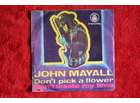 John Mayall ‎– Don`t Pick A Flower / Don`t Waste My Ti