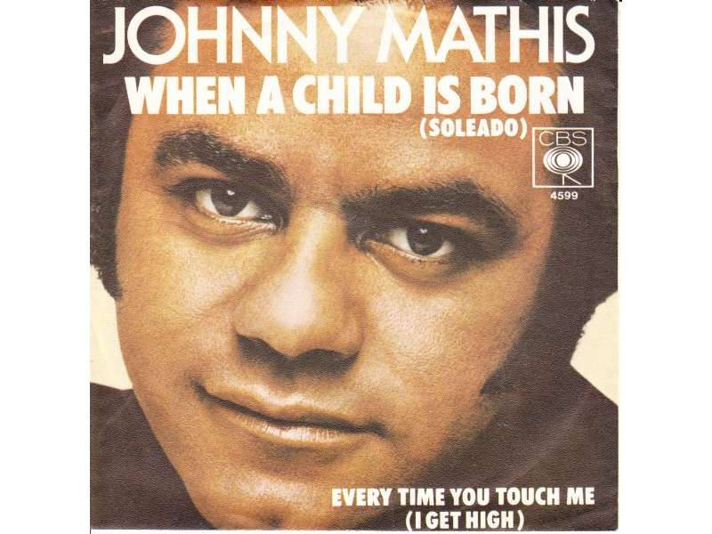 Johnny Mathis - When A Child Is Born (Soleado) / Every Time You Touch Me (I Get High)