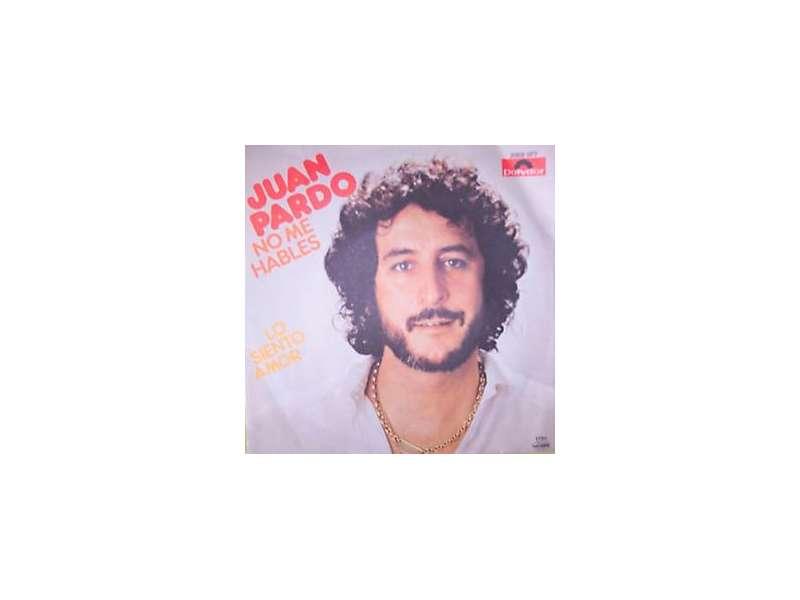 Juan Pardo - No Me Hables / Lo Siento Amor
