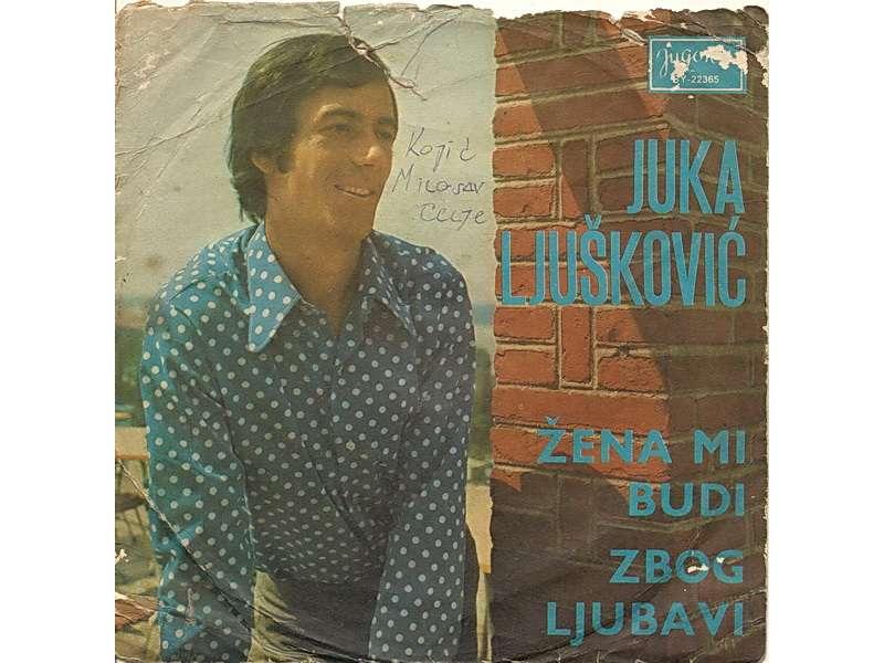 Juka Ljušković - Žena Mi Budi / Zbog Ljubavi