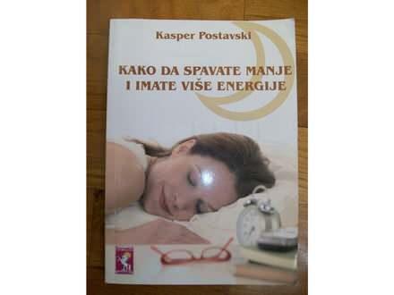 KAKO DA SPAVATE MANJE I IMATE VIŠE ENERGIJE,K.Postavski
