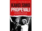 KAKO SMO PROPEVALI - JUGOSLAVIJA I NJENA MUZIKA - Ivan Ivačković