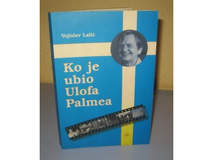 KO JE UBIO ULOFA PALMEA  Vojislav Lalić