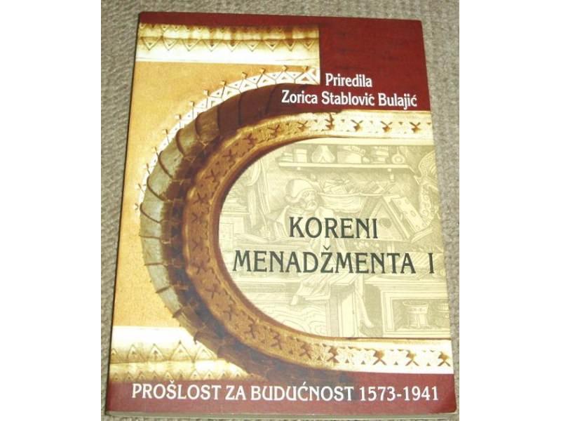 KORENI MENADŽMENTA I 1573-1941 : PROŠLOST ZA BUDUĆNO