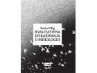 KVALITATIVNA ISTRAŽIVANJA U PSIHOLOGIJI - Karla Vilig