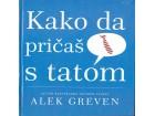 Kako da pričaš s tatom - Alek Greven