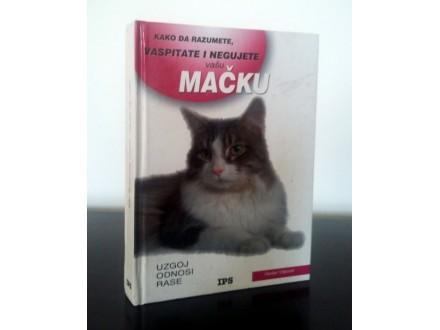 Kako da razumete, vaspitate i negujete vašu mačku