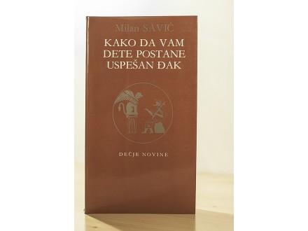 Kako da vam dete postane uspešan đak - Milan Savić