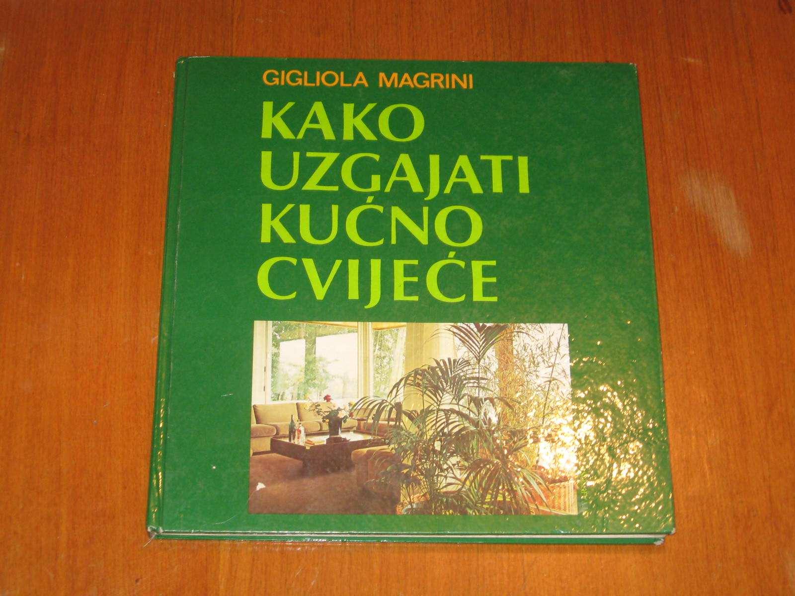 Kako uzgajati kućno cvijeće - Gigliola Magrini - Kupindo.com (10448206)