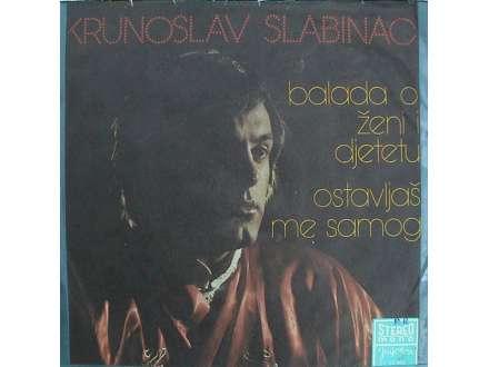 Krunoslav Kićo Slabinac - Balada O Ženi I Djetetu / Ostavljaš Me Samog