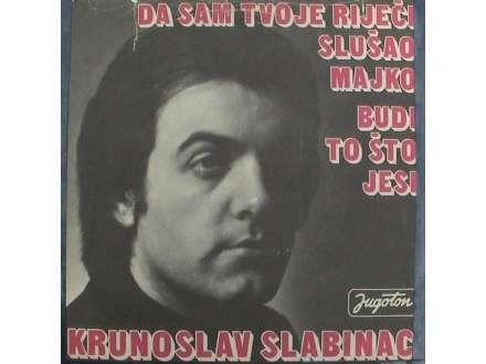 Krunoslav Kićo Slabinac - Da Sam Tvoje Riječi Slušao, Majko / Budi To Što Jesi