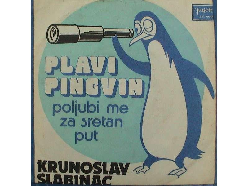Krunoslav Kićo Slabinac - Plavi Pingvin / Poljubi Me Za Sretan Put