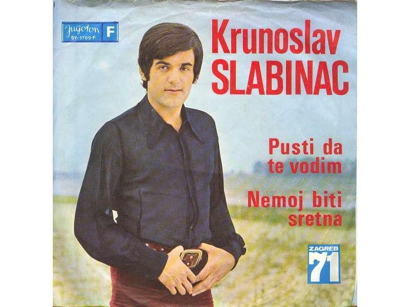 Krunoslav Kićo Slabinac - Pusti Da Te Vodim / Nemoj Biti Sretna